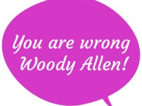 Woody Allen is wrong
