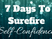 7 Days To Surefire Self-Confidence