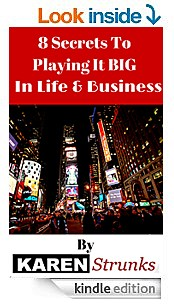8 secrets to playing it big in life business by k strunks