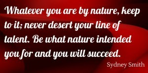 Whatever you are by nature, keep to it