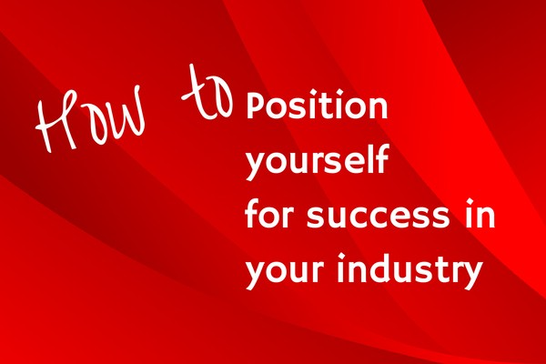 How to position yourself for success in your industry