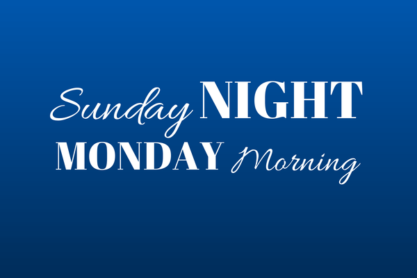 Sunday Night, Monday Morning…