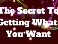 The Secret To Getting What You Want