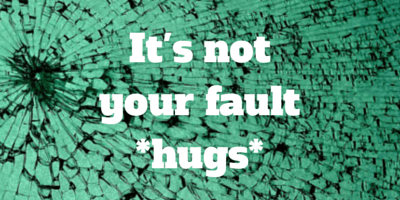 It's not your fault *hugs*
