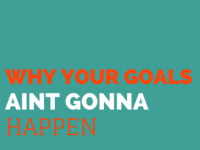 Why your goals ain't gonna happen