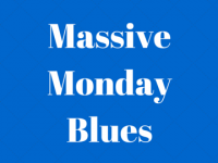 Have you got the Massive Monday Blues?