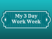 My 3 Day Work Week
