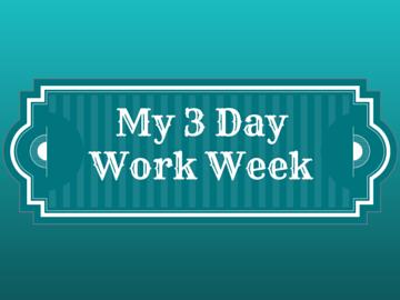 My 3 Day Work Week