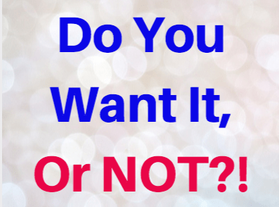 Do you want it, or not?