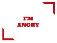 I'm angry