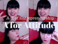 A for Attitude – A-Z of Entrepreneurship