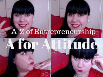 A for Attitude - A-Z of Entrepreneurship