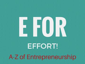 E For Effort – A-Z of Entrepreneurship