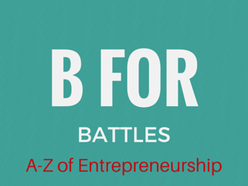 B For Battles - A-Z of Entrepreneurship