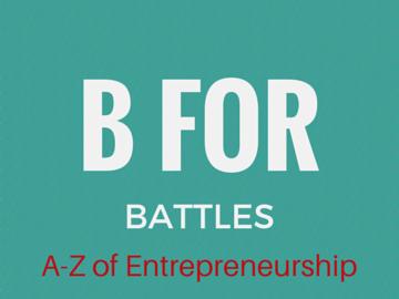B For Battles – A-Z of Entrepreneurship
