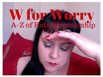 W for Worry. A-Z of Entrepreneurship