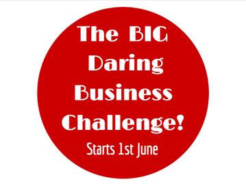 The Big Daring Business Challenge! Starts 1st June