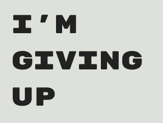 I'm giving up!