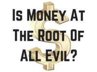 Is the love of money the root of all evil?