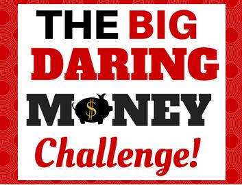 The Big Daring Money Challenge Is Here!