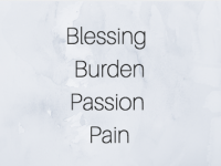 Blessing, Burden, Passion, Pain