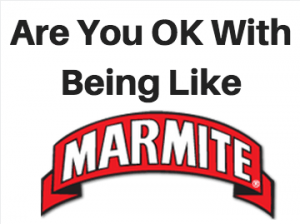 are you ok being like marmite