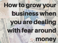 How to grow your business when you are dealing with fears around money