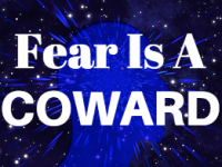 Fear is a coward