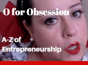 O for Obsession - A-Z Of Entrepreneurship!