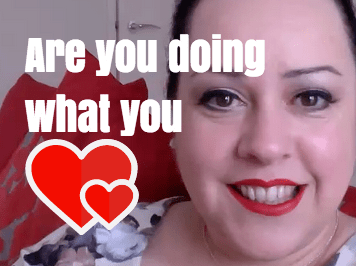 How do you know you are doing what you LOVE?!
