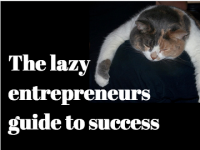 The Lazy Entrepreneurs Guide To Success