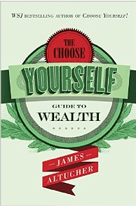 choose yourself guide to wealth by james altucher