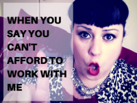 What happens when you tell me you can't afford to work with me