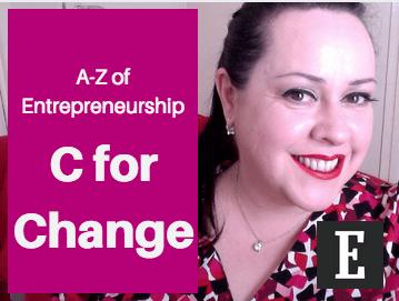 A-Z of Entrepreneurship – C for Change!