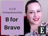 A-Z of Entrepreneurship – B for BRAVE!