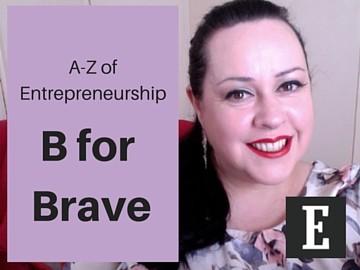 A-Z of Entrepreneurship - B for BRAVE!