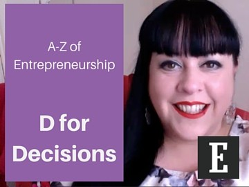 A-Z of Entrepreneurship – D for Decisions!