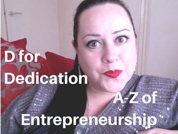 A-Z of Entrepreneurship - D for Dedication!