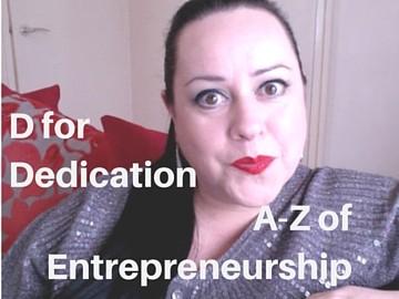 A-Z of Entrepreneurship – D for Dedication!