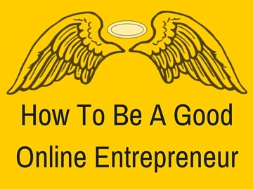 How to be a good online entrepreneur