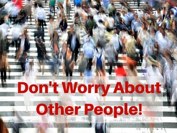 Don't worry about other people!