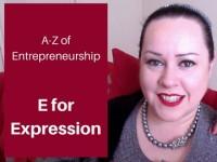 A-Z of Entrepreneurship – E for Expression!
