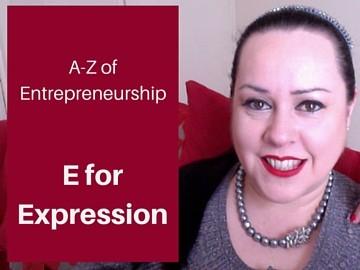A-Z of Entrepreneurship - E for Expression!