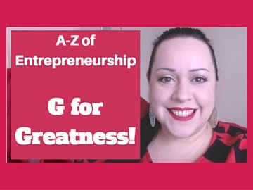 A-Z of Entrepreneurship - G for Greatness!
