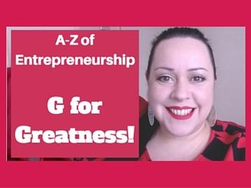 A-Z of Entrepreneurship - G for Greatness!