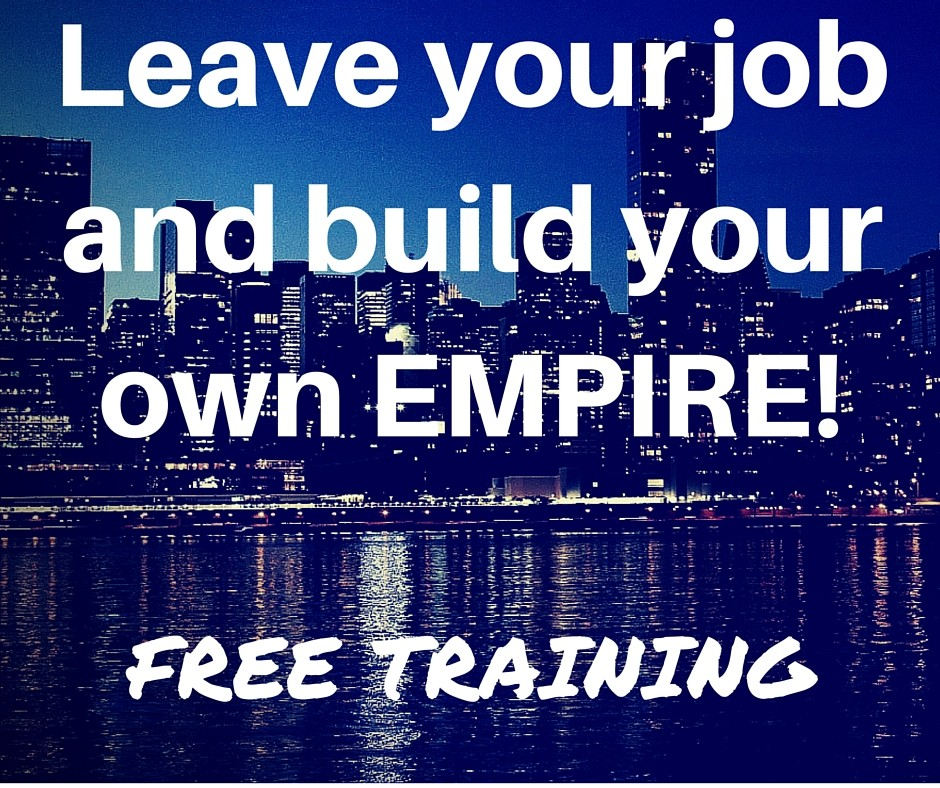 Leave your job and build your own EMPIRE!
