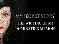 My Secret Story: The Writing Of My Dominatrix Memoir