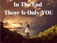 In the end there's only you