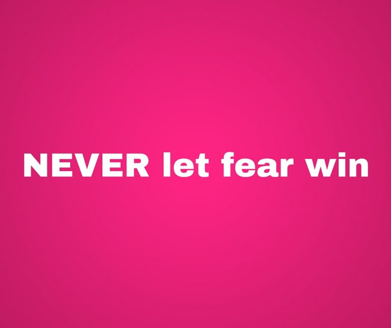 NEVER let fear win!