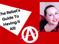 The Rebel's Guide To Having it All!